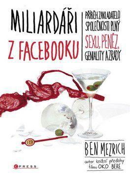Ben Mezrich: Miliardáři z Facebooku cena od 53 Kč