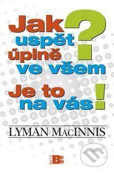 Mac Innis Lyman: Jak uspět úplně ve všem? Je to na vás! cena od 231 Kč