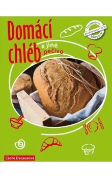 Cécille Decaux, Guillaume Decaux: Domácí chléb a jiné pečivo cena od 215 Kč