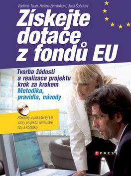 Vladimír Tauer, Helena Zemánková: Získejte dotace z fondů EU cena od 305 Kč