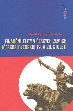 Eduard Kubů, Jiří Šouša: Finanční elity v českých zemích (Československu) 19. a 20. století cena od 569 Kč