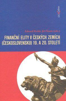 Jiří Šouša, Eduard Kubů: Finanční elity v českých zemích (Československu) 19. a 20. století cena od 0 Kč