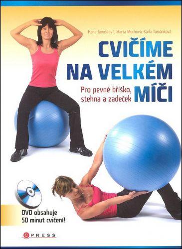 Karla Tománková, Marta Muchová, Hana Janošková: Cvičíme na velkém míči cena od 201 Kč