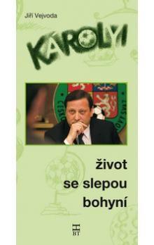 Jiří Vejvoda: Károlyi - Život se slepou bohyní cena od 157 Kč