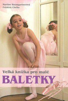 Martine Baumgartner, Frédéric Chéhu: Velká kniha pro malé baletky cena od 157 Kč