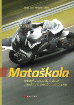 Pavel Faus, Miroslav Olšan: Motoškola - Technika bezpečné jízdy, ovládání a údržba motocyklu cena od 0 Kč
