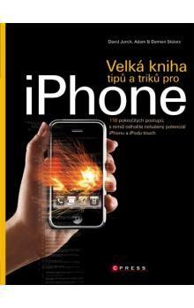 David Jurick, Adam Stolarz, Damien Stolarz: Velká kniha tipů a triků pro iPhone cena od 186 Kč