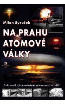 Milan Syruček: Na prahu atomové války cena od 180 Kč