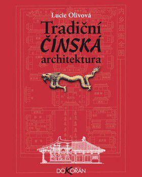 Lucie Olivová: Tradiční čínská architektura cena od 180 Kč