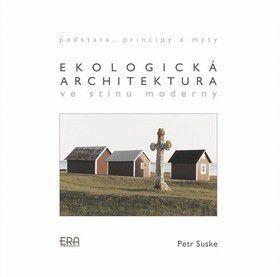 Petr Suske: Ekologická architektura ve stínu moderny cena od 208 Kč