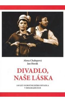 Alena Chalupová, Jan Horák: Divadlo, naše láska cena od 195 Kč