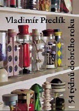 Vladimír Preclík: 54 týdnů dobrého roku cena od 199 Kč