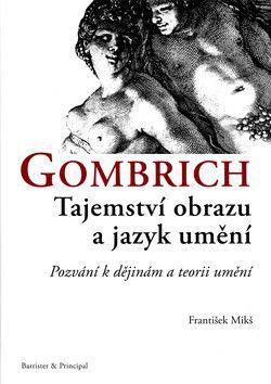 František Mikš: Gombrich - Tajemství obrazu a jazyk umění cena od 271 Kč