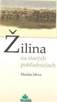 Marián Mrva: Žilina na starých pohľadniciach cena od 237 Kč