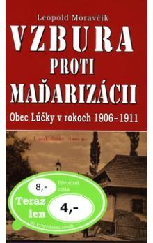 Leopold Moravčík: Vzbura proti maďarizácii cena od 77 Kč