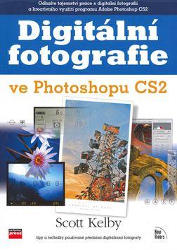 Scott Kelby: Digitální fotografie ve Photoshopu CS2 cena od 424 Kč