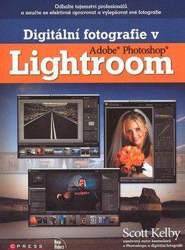 Scott Kelby: Digitální fotografie v Adobe Photoshop Lightroom cena od 521 Kč