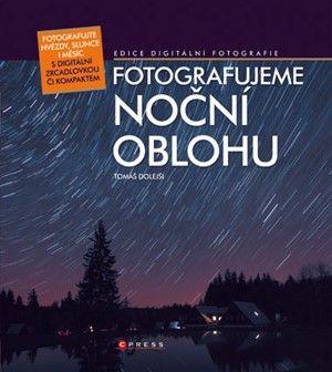 Tomáš Dolejší: Fotografujeme noční oblohu cena od 252 Kč