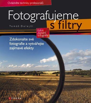 Tomáš Dolejší: Fotografujeme s filtry cena od 369 Kč