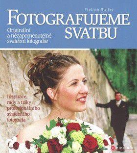 Vladimír Illetško: Fotografujeme svatbu cena od 360 Kč