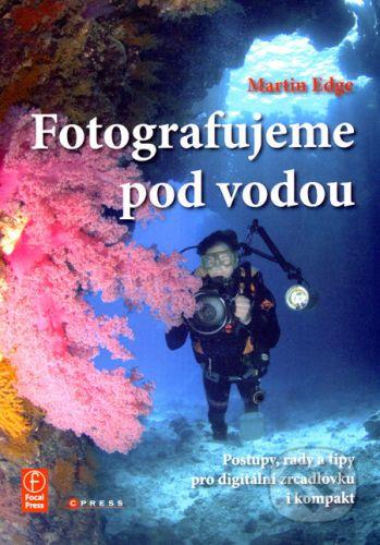 Martin Edge: Fotografujeme pod vodou cena od 200 Kč