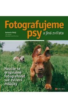 Antonín Malý: Fotografujeme psy cena od 201 Kč