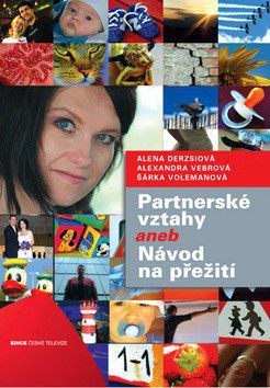 Alena Derzsiová, Šárka Volemanová, Alexandra Vebrová: Partnerské vztahy aneb Návod na přežití cena od 142 Kč