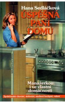 Hana Sedláčková: Úspěšná paní domu - Manažerkou i ve vlastní domácnosti cena od 167 Kč