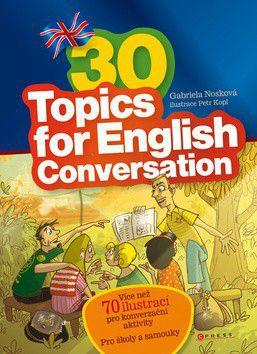 Gabriela Nosková: 30 Topics for English Conversation - Gabriela Nosková cena od 214 Kč