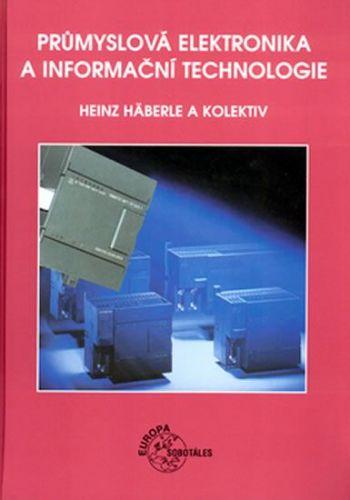Heinz Häberle: Průmyslová elektronika a informační technologie cena od 845 Kč