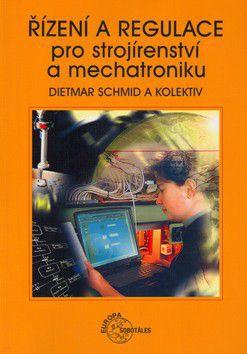 Dietmar Schmid a kolktiv: Řízení a regulace pro strojírenství a mechatroniku cena od 615 Kč