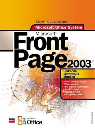Mojmír Král, Libor Šrom: Microsoft Office FrontPage 2003 cena od 232 Kč