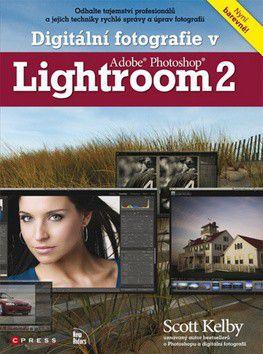 Scott Kelby: Digitální fotografie v Adobe Photoshop Lightroom 2 cena od 672 Kč