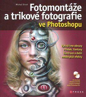 Michal Siroň: Fotomontáže a trikové fotografie ve Photoshopu cena od 290 Kč