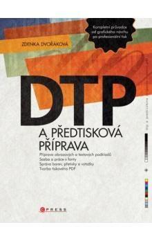 Zdeňka Dvořáková: DTP a předtisková příprava cena od 356 Kč