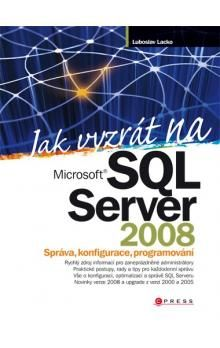 Ľuboslav Lacko: Jak vyzrát na Microsoft SQL Server 2008 cena od 498 Kč