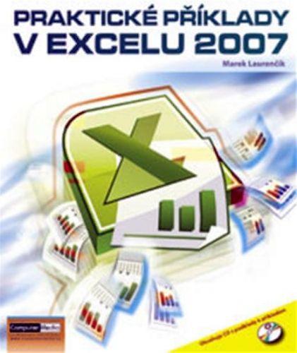 Laurenčík Marek Ing.: Praktické příklady v Excelu 2007 + CD cena od 170 Kč