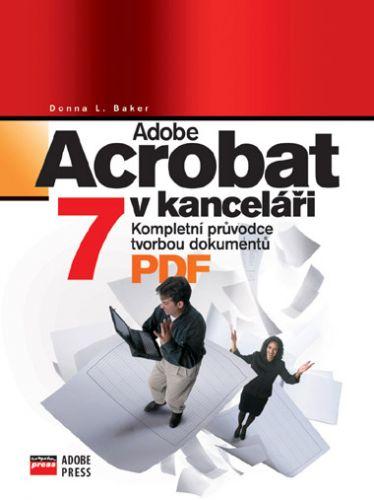 Donna L. Baker: Adobe Acrobat 7 v kanceláři cena od 110 Kč