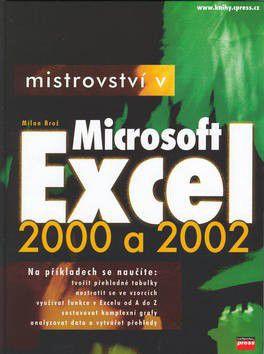 Milan Brož: Mistrovství v Microsoft Excel 2000 a 2002 + CD - Milan Brož cena od 502 Kč