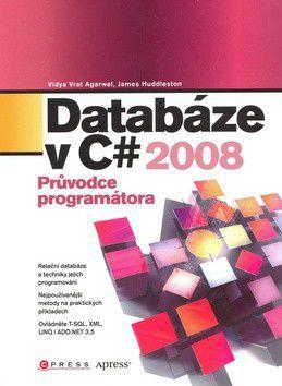 Vidya Vrat Agarwal, James Huddleston: Databáze v C# 2008 cena od 460 Kč