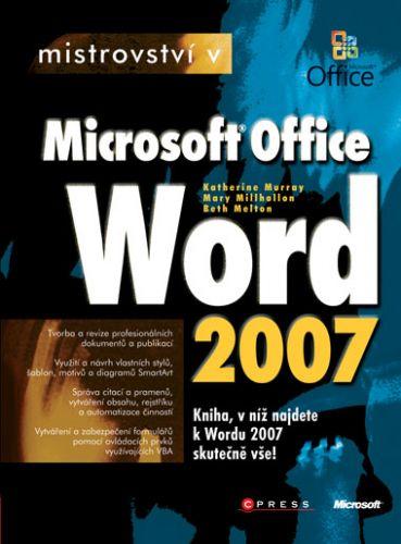 Katherine Murray, Beth Melton, Mary Millhollon: Mistrovství v Microsoft Office Word 2007 cena od 560 Kč