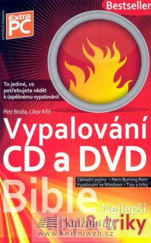 Libor Kříž, Petr Broža: Vypalování CD a DVD - Bible (nejlepší tipy a triky) cena od 215 Kč
