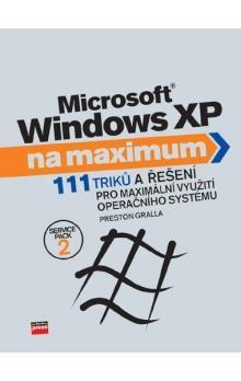 Preston Gralla: Microsoft Windows XP na maximum cena od 123 Kč