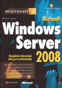 William R. Stanek: Mistrovství v Microsoft/ Windows Server 2008 cena od 1177 Kč