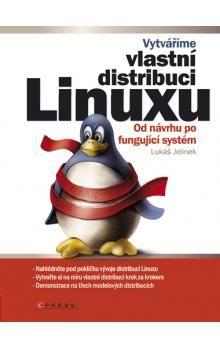 Lukáš Jelínek: Vytváříme vlastní distribuci Linuxu cena od 288 Kč