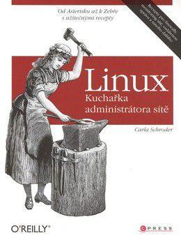 Carla Schroder: Linux Kuchařka administrátora sítě cena od 515 Kč