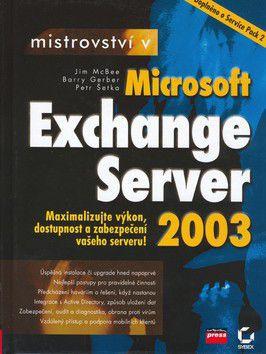 Jim McBee; Barry Gerber: Mistrovství v Microsoft Exchange Server 2003 cena od 649 Kč