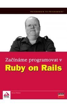 Steven Holzner: Začínáme programovat v Ruby on Rails cena od 294 Kč
