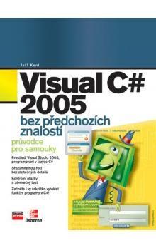 Jeff Kent: Visual C# 2005 bez předchozích znalostí cena od 187 Kč