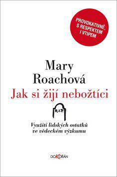 Mary Roachová: Jak si žijí nebožtíci cena od 224 Kč